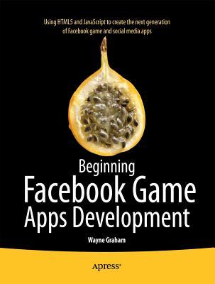 Beginning Facebook Game Apps Development By Graham, Wayne
